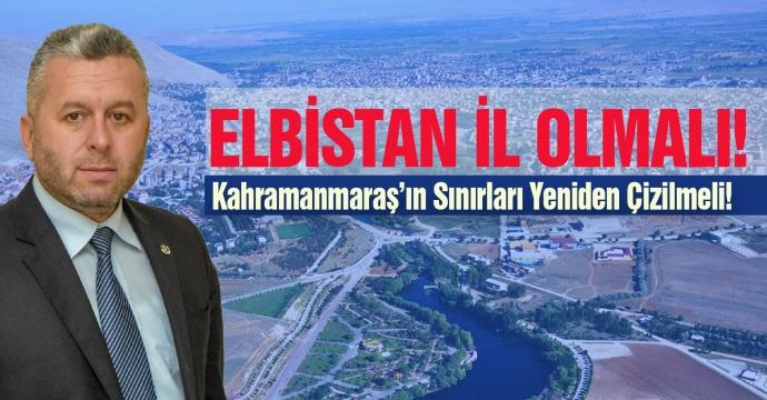 """""""ELBİSTAN'IN İL OLMASININ HAYALİNİ KURDUM!"""""""